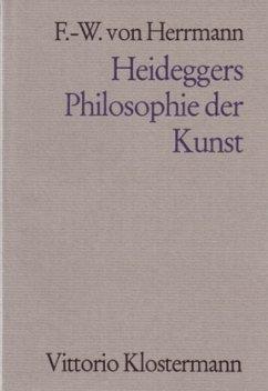 Heideggers Philosophie der Kunst - Herrmann, Friedrich-Wilhelm von