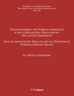 Vertragsfreiheit und Verbraucherschutz in der schwedischen Gesetzgebung der letzten Jahrzehnte - Ebersohl, Jan Nicolas