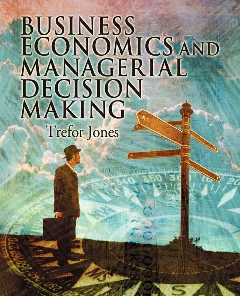 economics and managerial decision making Economic decision making, in this book, refers to the process of making business deci- external decision makers management accounting the branch of accounting.