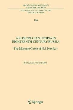 A Rosicrucian Utopia in Eighteenth-Century Russia - Faggionato, R.