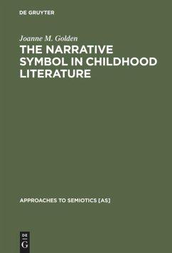 The Narrative Symbol in Childhood Literature - Golden, Joanne M.