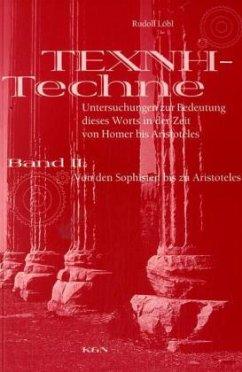 TECHNE - TEXNE. Untersuchungen zur Bedeutung dieses Worts in der Zeit von Homer bis zu Aristoteles. Band II: - Löbl, Rudolf