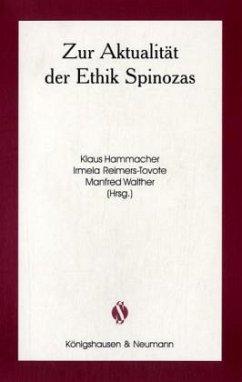 Zur Aktualität der Ethik Spinozas - Hammacher, Klaus / Reimers-Tovote, Irmela / Walther, Manfred (Hgg.)