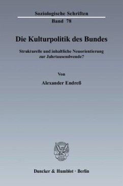 Die Kulturpolitik des Bundes - Endreß, Alexander