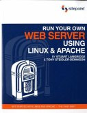 Run Your Own Web Server Using Linux & Apache: Install, Administer, and Secure Your Own Web Server
