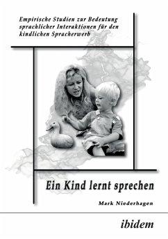 Ein Kind lernt sprechen. Empirische Studien zur Bedeutung sprachlicher Interaktionen für den kindlichen Spracherwerb - Niederhagen, Mark