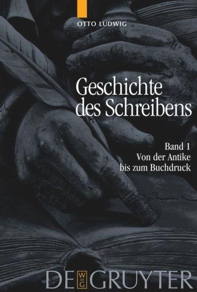 Geschichte des Schreibens 1 - Ludwig, Otto