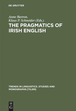 The Pragmatics of Irish English - Barron, Anne / Schneider, Klaus P. (eds.)