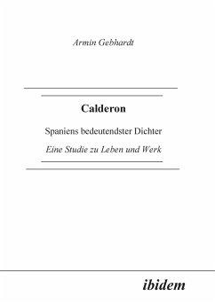 Calderon. Spaniens bedeutendster Dichter. Eine Studie zu Leben und Werk - Gebhardt, Armin