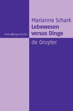 Lebewesen versus Dinge - Schark, Marianne