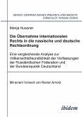 Die Übernahme internationalen Rechts in die russische und deutsche Rechtsordnung. Eine vergleichende Analyse zur Völkerrechtsfreundlichkeit der Verfassungen der Russländischen Föderation und der Bundesrepublik Deutschland