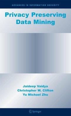Privacy Preserving Data Mining - Vaidya, Jaideep;Clifton, Christopher W.;Zhu, Yu Michael