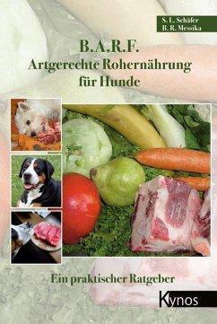 B.A.R.F. - Artgerechte Rohernährung für Hunde - Schäfer, Sabine L.; Messika, Barbara R.