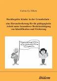 Hochbegabte Kinder in der Grundschule. Eine Herausforderung für die pädagogische Arbeit unter besonderer Berücksichtigung von Identifikation und Förderung