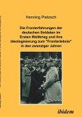Die Fronterfahrungen der deutschen Soldaten im Ersten Weltkrieg und ihre Ideologisierung zum