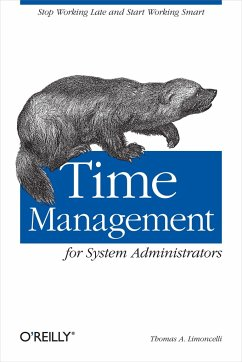 Time Management for System Administrators: Stop Working Late and Start Working Smart - Limoncelli, Thomas A.