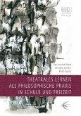 Theatrales Lernen als philosophische Praxis in Schule und Freizeit. Lingener Beiträge zur Theaterpädagogik Band 1