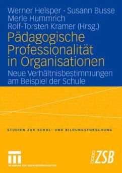 Pädagogische Professionalität in Organisationen - Altrichter, Herbert; Böttcher, Wolfgang; Brosziewski, Achim; Busse, Susann; Göhlich, Michael; Helsper, Werner