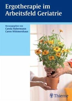 Ergotherapie im Arbeitsfeld Geriatrie - Habermann, Carola / Wittmershaus, Caren (Hgg.)