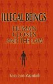 Illegal Beings: Human Clones and the Law