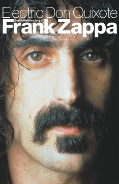 Electric Don Quixote: The Story of Frank Zappa - Slaven, Neil