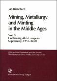Mining, Metallurgy and Minting in the Middle Ages. Vol. 3