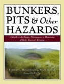 Bunkers, Pits & Other Hazards: A Guide to the Design, Maintenance, and Preservation of Golf's Essential Elements