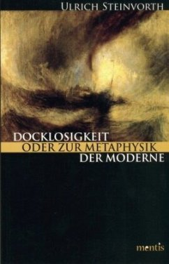 Docklosigkeit oder die Metaphysik der Moderne - Steinvorth, Ulrich