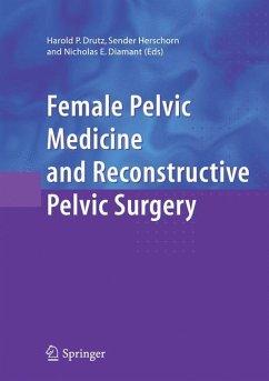 Female Pelvic Medicine and Reconstructive Pelvic Surgery - Drutz, Harold P. / Herschorn, Sender / Diamant, Nicholas E. (eds.)