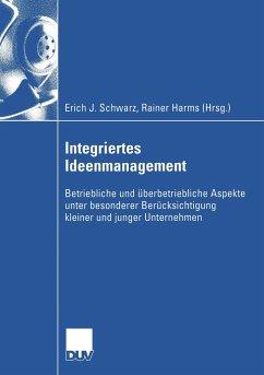 Integriertes Ideenmanagement - Schwarz, Erich J. (Hrsg.)