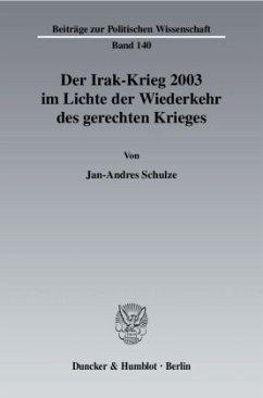 Der Irak-Krieg 2003 im Lichte der Wiederkehr des gerechten Krieges - Schulze, Jan-Andres