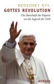 Gottes Revolution - Die Botschaft des Papstes an die Jugend der Welt