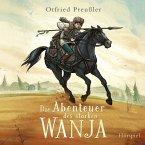 Die Abenteuer des starken Wanja, 2 Audio-CDs