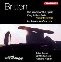 World Of The Spirit/King Arthur Suite - Britten Singers/Hickox/Bbcp