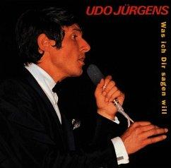 Was Ich Dir Sagen Will - Jürgens,Udo