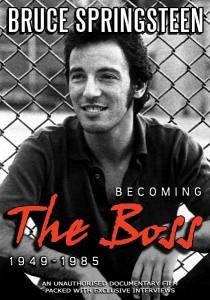 Bruce Springsteen - Becoming The Boss 1949-1985: An Unauthorised Documentary Film - Springsteen,Bruce