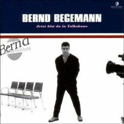 Jetzt Bist Du In Talkshows - Begemann,Bernd