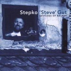 """Sketches Of Balkan - Stepko """"Steve"""" Gut"""