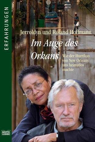 Im Auge des Orkans: Wie der Hurrikan von New Orleans uns heimatlos machte - Hoffmann, Jerroldyn und Roland Hoffmann