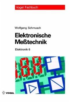 Elektronik 6. Elektronische Meßtechnik - Schmusch, Wolfgang