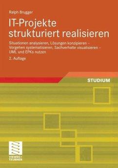 IT-Projekte strukturiert realisieren - Brugger, Ralph