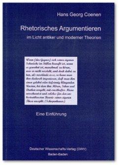 Rhetorisches Argumentieren im Licht antiker und moderner Theorien - Coenen, Hans G