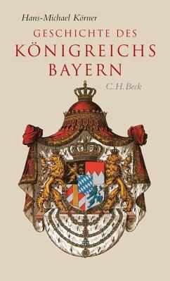 Geschichte des Königreichs Bayern - Körner, Hans-Michael