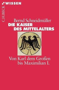 Die Kaiser des Mittelalters - Schneidmüller, Bernd