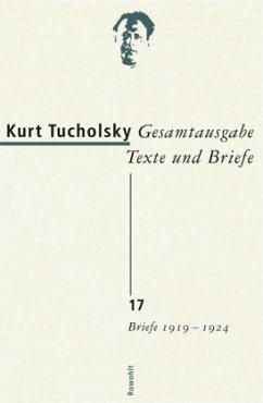 Gesamtausgabe 17. Briefe 1919-1924 - Tucholsky, Kurt