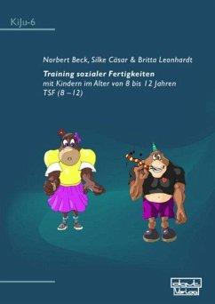 Training sozialer Fertigkeiten mit Kindern im Alter von 8 bis 12 Jahren - Beck, Norbert; Cäsar, Silke; Leonhardt, Britta