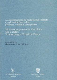 Säkularisationsprozesse im Alten Reich und in Italien: Voraussetzungen, Vergleiche, Folgen - Donati, Claudio / Flachenecker, Helmut (Hgg.)