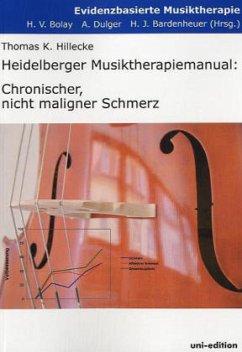 Heidelberger Musiktherapiemanual: Chronischer, nicht maligner Schmerz - Hillecke, Thomas K.