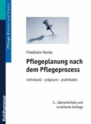 Pflegeplanung nach dem Pflegeprozess - Henke, Friedhelm