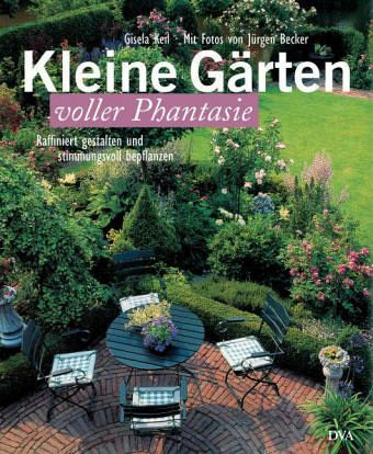 kleine g rten voller phantasie von gisela keil buch. Black Bedroom Furniture Sets. Home Design Ideas